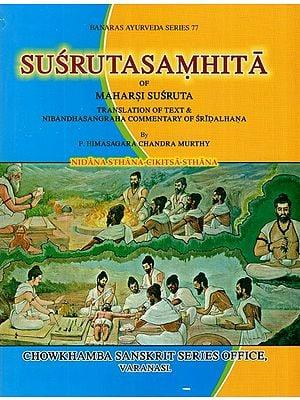 Susruta Samhita of Maharsi Susruta- Translation of Text and Nibandha Sangraha Commentary of Sridalhana (Vol-II)