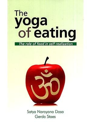 The Yoga of Eating (The Role of Food in Self- Realization)