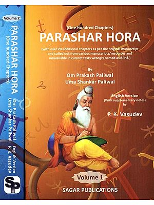 One Hundred Chapters Parashar Hora (With Over 20 Additional Chapters as per the Original Manuscript and Culled Out From Various Manuscripts/Resources and Unavailable in Current Texts Wrongly Named as BPHS. In Set of 2 Volumes)