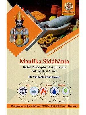 Maulika Siddhanta (Basic Principle of Ayurveda With Applied Aspects- Designed as per the Syllabus of MD (Samhita Siddhanta)- First Year)