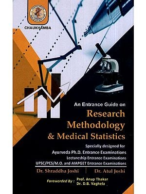 An Entrance Guide on Research Methodology and Medical Statistics (Specially Designed for Ayurveda Ph.D. Entrance Examinations Lectureship Entrance Examinations UPSC/PCS/M.O. and AIAPGET Entrance Examinations)