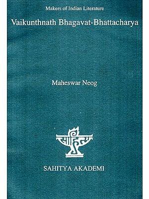 Vaikunthnath Bhagavat- Bhattacharya (Makers Of Indian Literature)