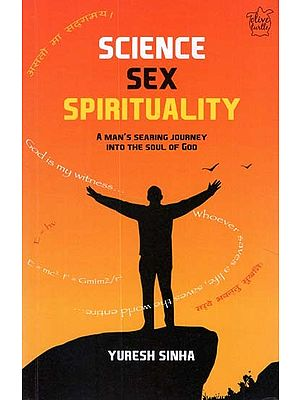 Science Sex Spirituality (A Man''s Searing Journey Into The Soul of God)