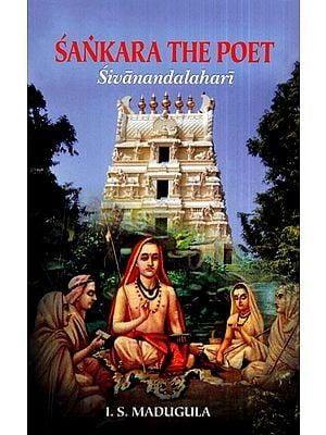 Sankara The Poet (Sivanandalahari)