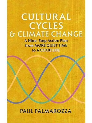 Cultural Cycles and Climate Change (A Nine- Step Action Plan from More Quiet Time to A Good Life)