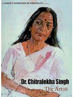 Dr. Chitralekha Singh (The Artist)