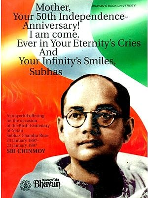 Mother Your 50th Independence Annyversary! I Am Come- Ever In Your Eternity's Cries And Your Infinity's Smiles, Subhas
