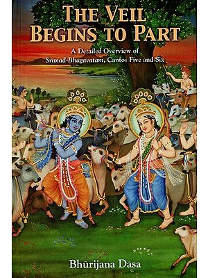 The Veil Begins To Part- A Details Overview Of Srimad Bhagavatam, Cantos Five And Six