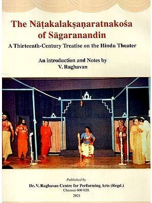 The Natakalaksanaratnakosa of Sagaranandin: A Thirteenth- Century Treatise On the Hindu Theatre