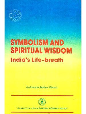 Symbolism And Spiritual Wisdom- India's Life Breath (An Old and Rare Book)