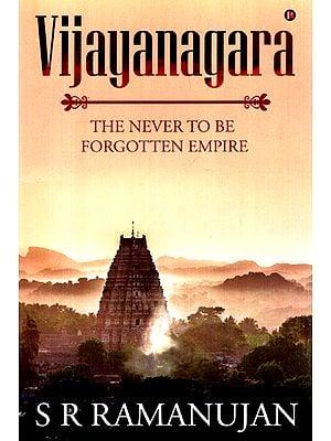 Vijayanagara- The Never To Be Forgotten Empire