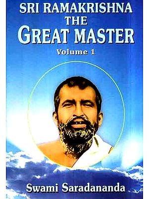 Sri Ramakrishna- The Great Master (Volume- 1)