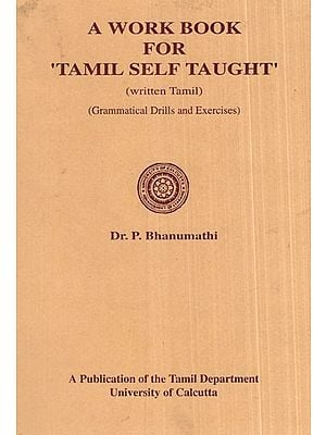 A Work Book For ''Tamil Self Taught'' (Written Tamil- Grammatical Drills and Exercises)
