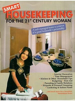 Smart Housekeeping- For The 21 Century Woman (A Well Managed Home is a Mirror of a Good Housewife's Personality)