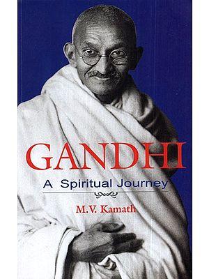 Gandhi (A Spiritual Journey)