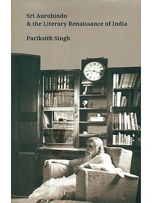 Sri Aurobindo & The Literary Renaissance Of India