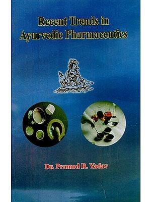 Recent Trends in Ayurvedic Pharmaceutics