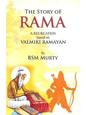 The Story Of Rama Are Creation Based On Valmiki Ramayana