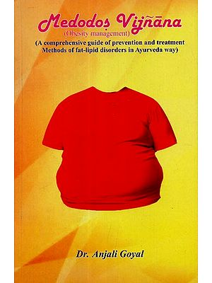 Medodas Vijnana: Obesity Management (A Comprehensive Guide of Prevention and Treatment Methods of Fat-Lipid Disorders in Ayurveda Way)