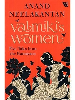 Valmiki's Women- Five Tales From The Ramayana