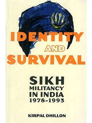 Identity and Survival- Sikh Militancy in India 1978 - 1993