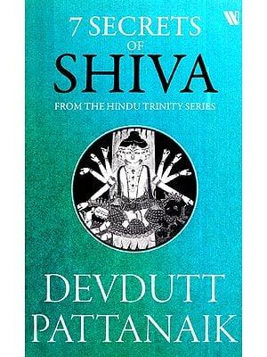 7 Secrets Of Shiva (From The Hindu Trinity Series)