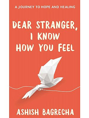 Dear Stranger I Know How You Feel (A Journey To Hope And Healing)