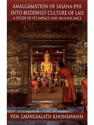 Amalgamation of Sasana - Phi Into Buddhist Culture of Lao (A Study of Its Impact and Significance)