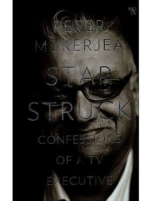 Peter Mukerjea Star Struck Confessions of A TV Executive