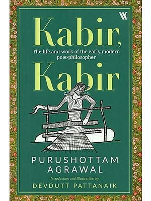 Kabir : The Life And Work of The Early Modern Poet - Philosopher