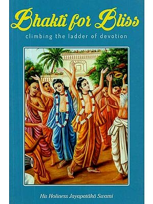 Bhakti For Bliss (Climbing The Ladder of Devotion)