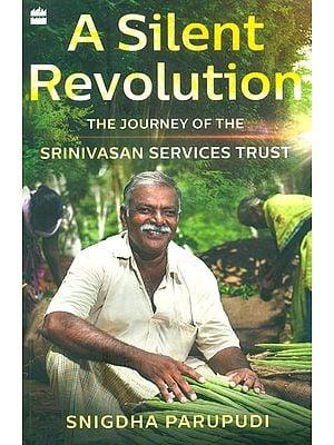 A Silent Revolution- The Journey Of The Srinivasan Services Trust