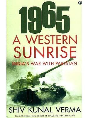 1965 A Western Sunrise- India's War With Pakistan