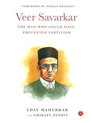 Veer Savarkar- The Man Who Could Have Prevented Partition