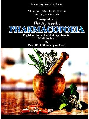 A Compendium Of The Ayurvedic Pharmacopoeia (English Version With Critical Exposition For BAMS Students)