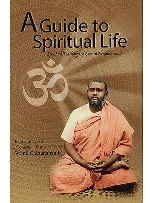 A Guide to Spiritual Life (Spiritual Teachings of Swami Brahmananda)