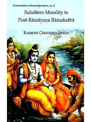 Subaltern Morality In Post-Ramayana Ramakatha