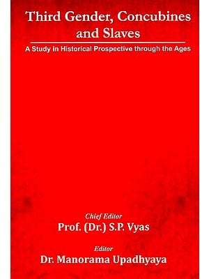 Third Gender, Concubines and Slaves (A Study In Historical Prospectives Through The Ages)