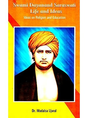 Swami Dayananda Saraswati Life And Ideas (Ideas On Religion And Education)