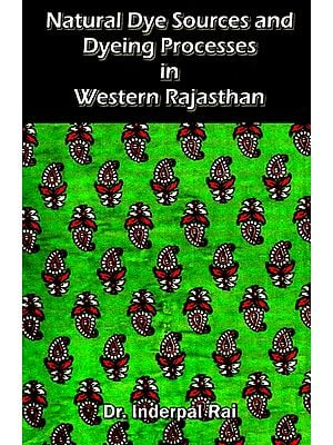 Natural Dye Sources And Dyeing Processes In Western Rajasthan