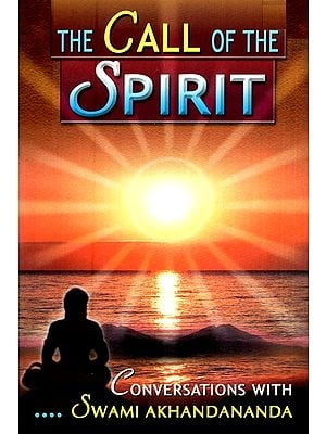 The Call Of The Spirit (Conversation with Swami Akhandananda)