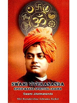 Swami Vivekananda Epoch- Maker Spiritual Leader
