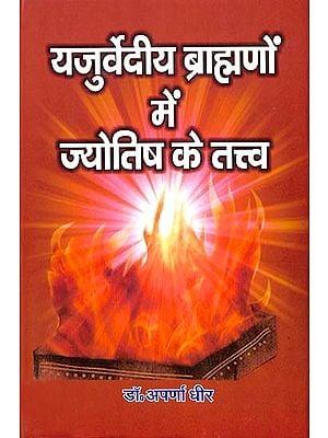 यजुर्वेदीय ब्राह्मणों में ज्योतिष के तत्व: Astrological Elements in the Yajurvedic Brahmins