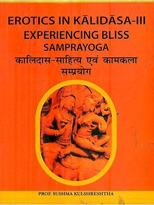 कालिदास-साहित्य एवं कामकला सम्प्रयोग : Erotics in Kalidasa Experiencing Bliss Samprayoga