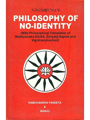 Philosophy of No-Identity (With Philosophical Translation of Madhyamaka Karika, Sunyata-Saptati and Vigrahavyavartani)