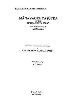 मैत्रायणीयमानवगृहसूत्रम् : Manava Grhyasutra (of the Maitrayaniya Sakha with the Commentary of Astavakra)