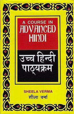 उच्च हिंदी पाठ्यक्रम: A Course in Advanced Hindi