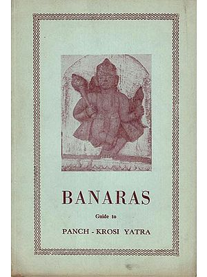 Banaras: A Guid To Panch- Kroshi Yatra (An Old and Rare Book)