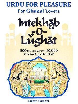 Urdu For Pleasure For Ghazal Lovers : Intekhab o Lughat