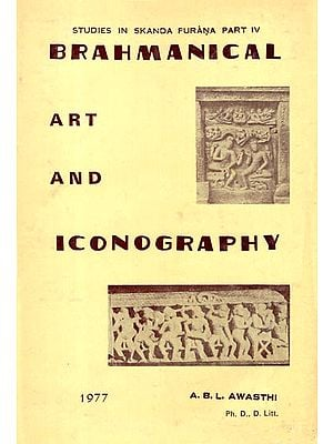 Brahmanical Art and Iconography (Studies in Skanda Purana Part IV)